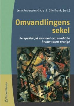 Omvandlingens sekel - Perspektiv på ekonomi och samhälle i 1900-talets Sverige