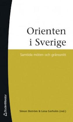Orienten i Sverige - Samtida möten och gränssnitt