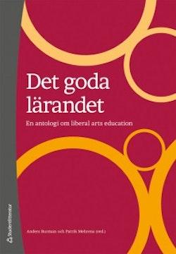 Det goda lärandet : en antologi om liberal arts education