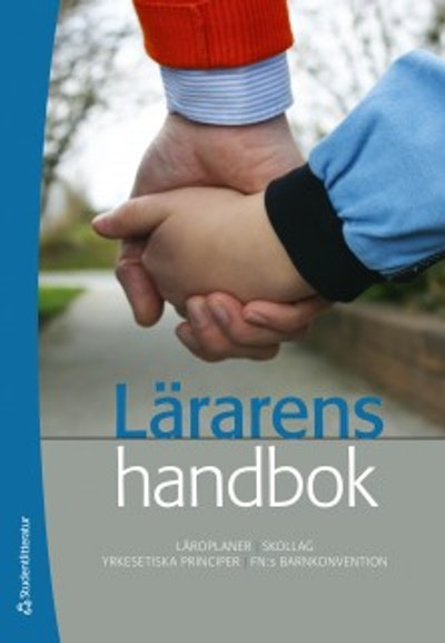 Lärarens handbok : läroplaner, skollag, yrkesetiska principer, FN:s barnkonvention
