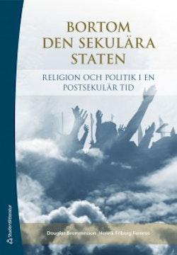 Bortom den sekulära staten : religion och politik i en postsekulär tid