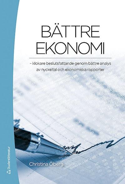 Bättre ekonomi : klokare beslutsfattande genom bättre analys av nyckeltal och ekonomiska rapporter