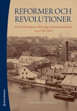 Reformer och revolutioner : en kort introduktion till Sveriges ekonomiska historia, åren 1750-2010
