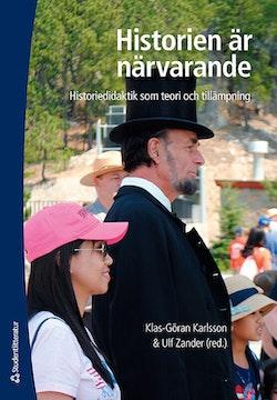 Historien är närvarande : historiedidaktik som teori och tillämpning