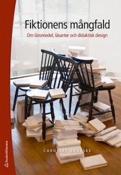 Fiktionens mångfald : om läromedel, läsarter och didaktisk design