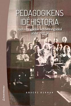 Pedagogikens idéhistoria - Uppfostringsidéer och bildningsideal under 2 500 år