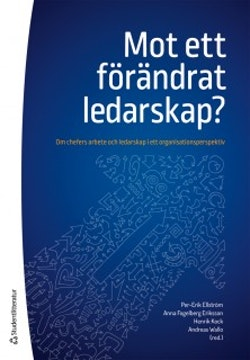 Mot ett förändrat ledarskap? - Om chefers arbete och ledarskap i ett organisationsperspektiv