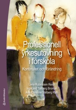 Professionell yrkesutövning i förskola : kontinuitet och förändring