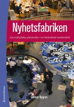 Nyhetsfabriken : journalistiska yrkesroller i en förändrad medievärld