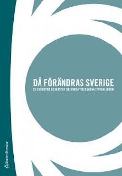 Då förändras Sverige : 25 experter beskriver drivkrafter bakom utvecklingen