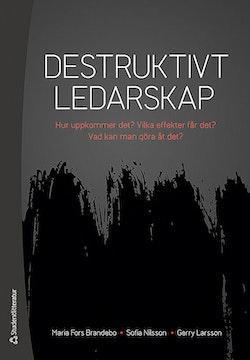 Destruktivt ledarskap : Hur uppkommer det? Vilka effekter får det? Vad kan man göra åt det?