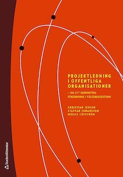 Projektledning i offentliga organisationer : om att genomföra förändring i välfärdssektorn