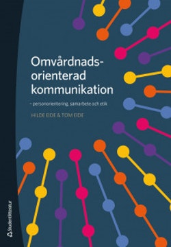 Omvårdnadsorienterad kommunikation : personorientering, samarbete och etik