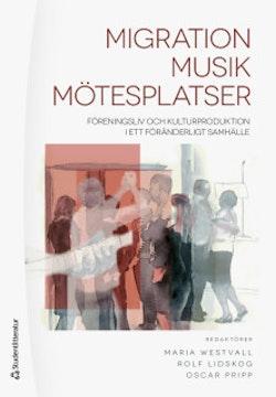 Migration - Musik - Mötesplatser : föreningsliv och kulturproduktion i ett föränderligt samhälle