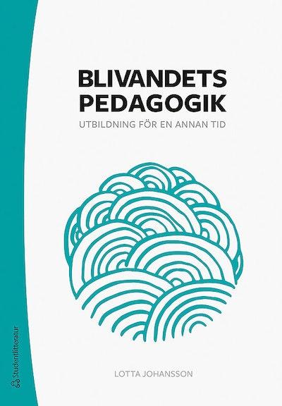 Blivandets pedagogik - Utbildning för en annan tid