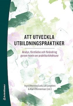 Att utveckla utbildningspraktiker - Analys, förståelse och förändring genom teorin om praktikarkitekturer