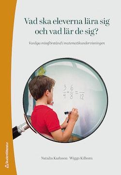 Vad ska eleverna lära sig och vad lär de sig? : vanliga missförstånd i matematikundervisningen