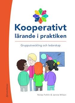 Kooperativt lärande i praktiken - Grupputveckling och ledarskap