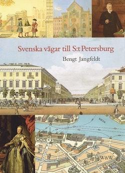 Svenska vägar till S:t Petersburg : Kapitel ur historien om svenskarna vid Nevans stränder