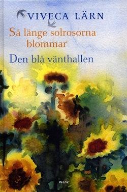 Så länge solrosorna blommar & Den blå vänthallen (1volym)