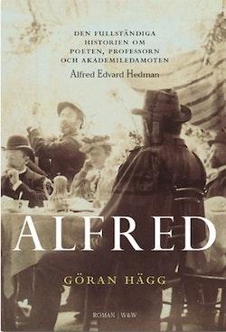 Alfred : den fullständiga historien om poeten, professorn och akademiledamoten Alfred Edvard Hedman