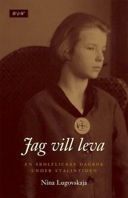 Jag vill leva! : en skolflickas dagbok under Stalintiden