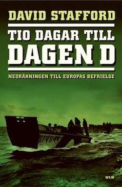 Tio dagar till Dagen D : nedräkningen till Europas befrielse