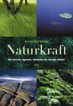 Naturkraft : om naturens lugnande, stärkande och läkande effekter