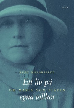 Ett liv på egna villkor : om Maria von Platen