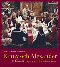 Fanny och Alexander : ur Ingmar Bergmans arkiv och hemliga gömmor
