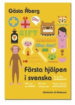 Första hjälpen i svenska : en gnutta grammatik, fel som många gör, 13 tips om att skriva, skrivregler, svenska talesätt - en liten ordbok, testa dig själv