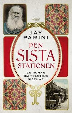Den sista stationen : en roman om Lev Tolstoys sista år