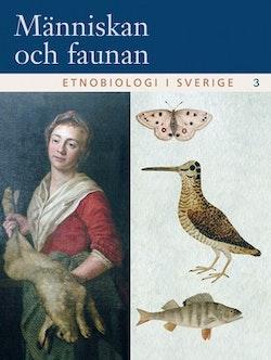 Människan och faunan : etnobiologi i Sverige. 3