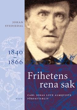 Frihetens rena sak: Carl Jonas Love Almqvists författarliv 1840-1866