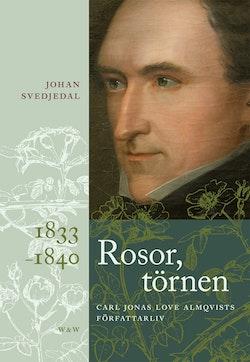 Rosor, törnen: Carl Jonas Love Almqvists författarliv 1833-1840