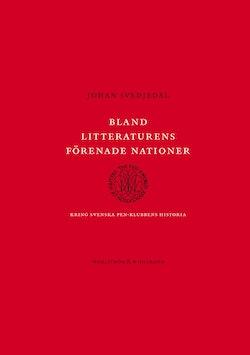 Bland litteraturens förenade nationer : kring svenska PEN-klubbens historia