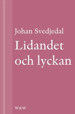 Lidandet och lyckan: Intellektuella i Vilhelm Mobergs trettiotalsromaner