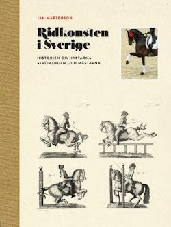 Ridkonsten i Sverige : historien om hästarna, Strömsholm och mästarna