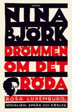 Drömmen om det röda : Rosa Luxemburg, socialism, språk och kärlek
