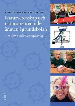 Naturvetenskap och naturorienterande ämnen i grundskolan - En ämnesdidaktisk vägledning till mål, syften och innehåll