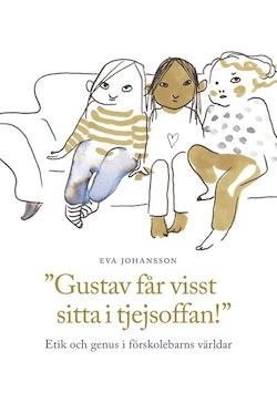 Gustav får visst sitta i tjejsoffan! - Etik och genus i förskolebarns världar