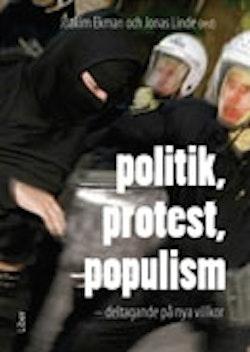 Politik, protest, populism : deltagande på nya villkor