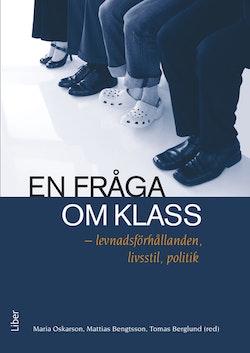 En fråga om klass : levnadsförhållanden, livsstil, politik