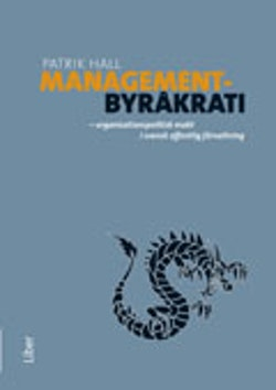 Managementbyråkrati : organisationspolitisk makt i svensk offentlig förvaltning