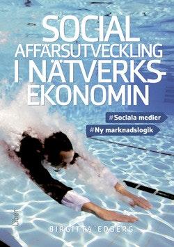 Social affärsutveckling i nätverksekonomin : sociala medier, ny marknadslogik