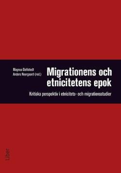 Migrationens och etnicitetens epok - Kritiska perspektiv i etnicitets- och migrationsstudier