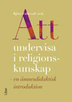 Att undervisa i religionskunskap : en ämnesdidaktisk introduktion