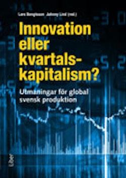 Innovation eller kvartalskapitalism? : utmaningar för global svensk produktion