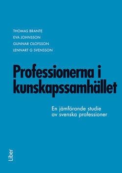 Professionerna i kunskapssamhället : en jämförande studie av svenska professioner