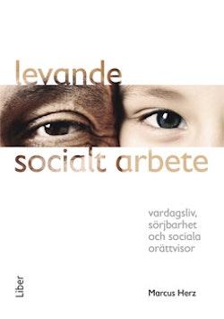 Levande socialt arbete : vardagsliv, sörjbarhet och sociala orättvisor